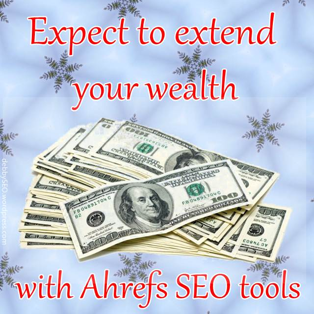 Extend your wealth with Ahrefs SEO tools