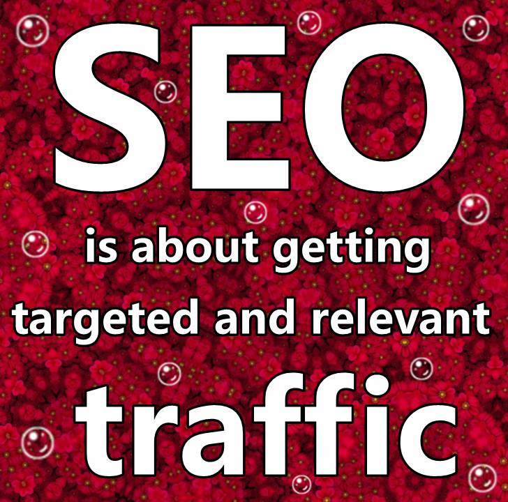 SEO is about getting targeted and relevant traffic!